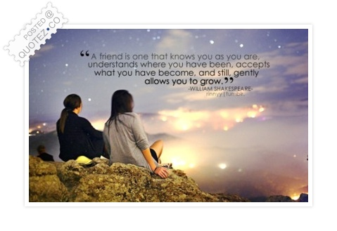 A Friend Is One That Knows You As You Are Quote. U201c William Shakespeare U201d