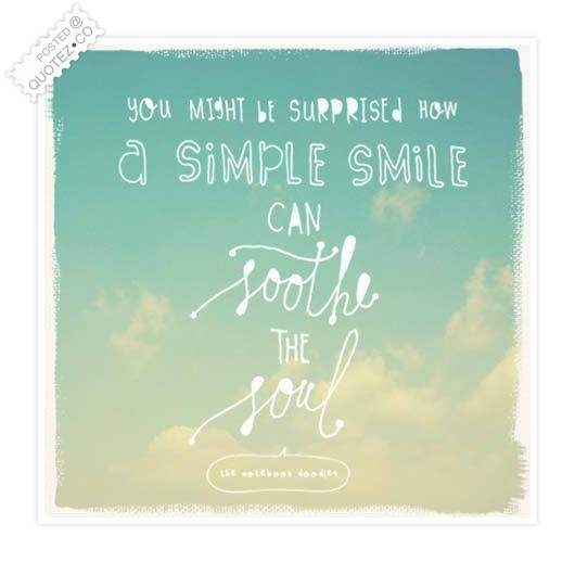 A Simple Smile Can Soothe The Soul Quote