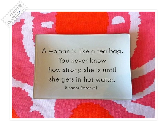 A Woman Is Like A Tea Bag Quote
