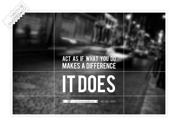 Act As If What You Do Makes A Difference Quote