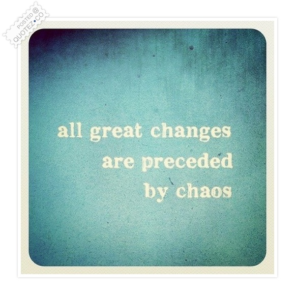 All Great Changes Are Preceded By Chaos Wisdom Quote ...