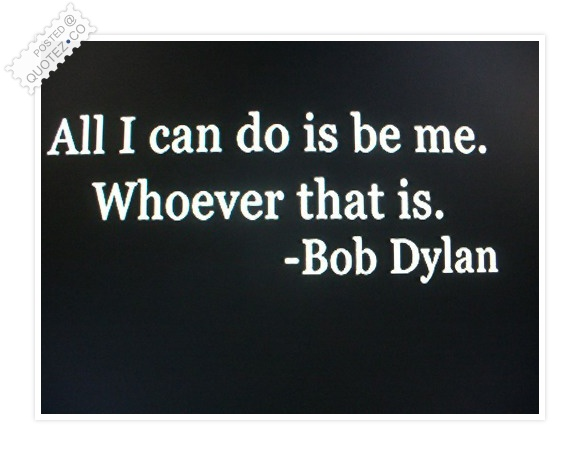 All I Can Do Is Be Me Quote