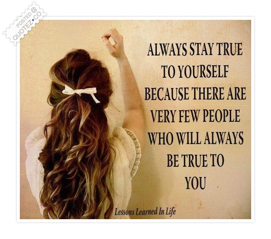 Always Stay True To Yourself Quote
