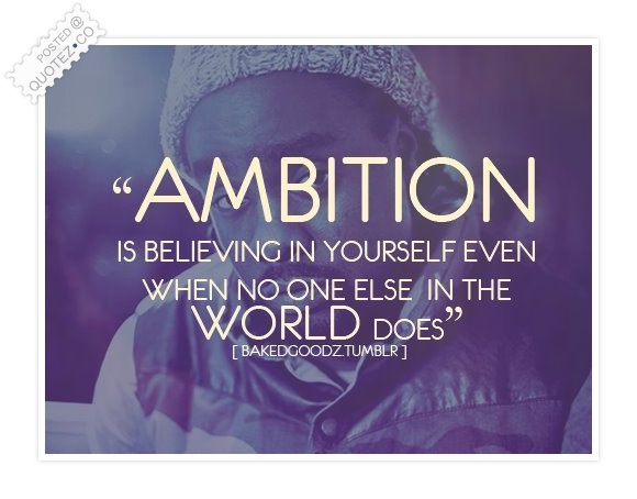 Ambition Is Believing In Yourself Quote
