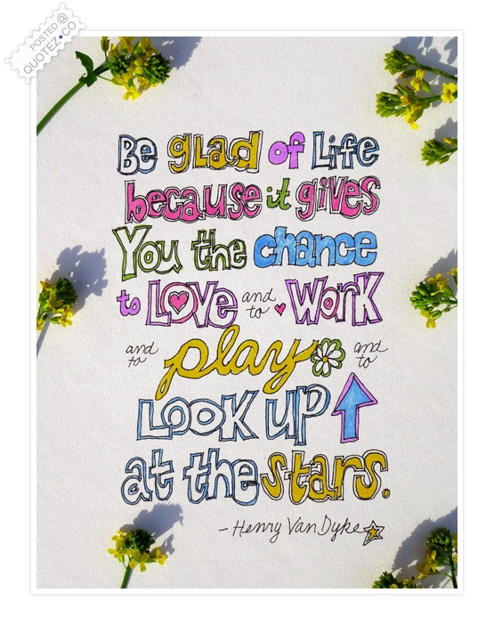Be Glad Of Life Quote