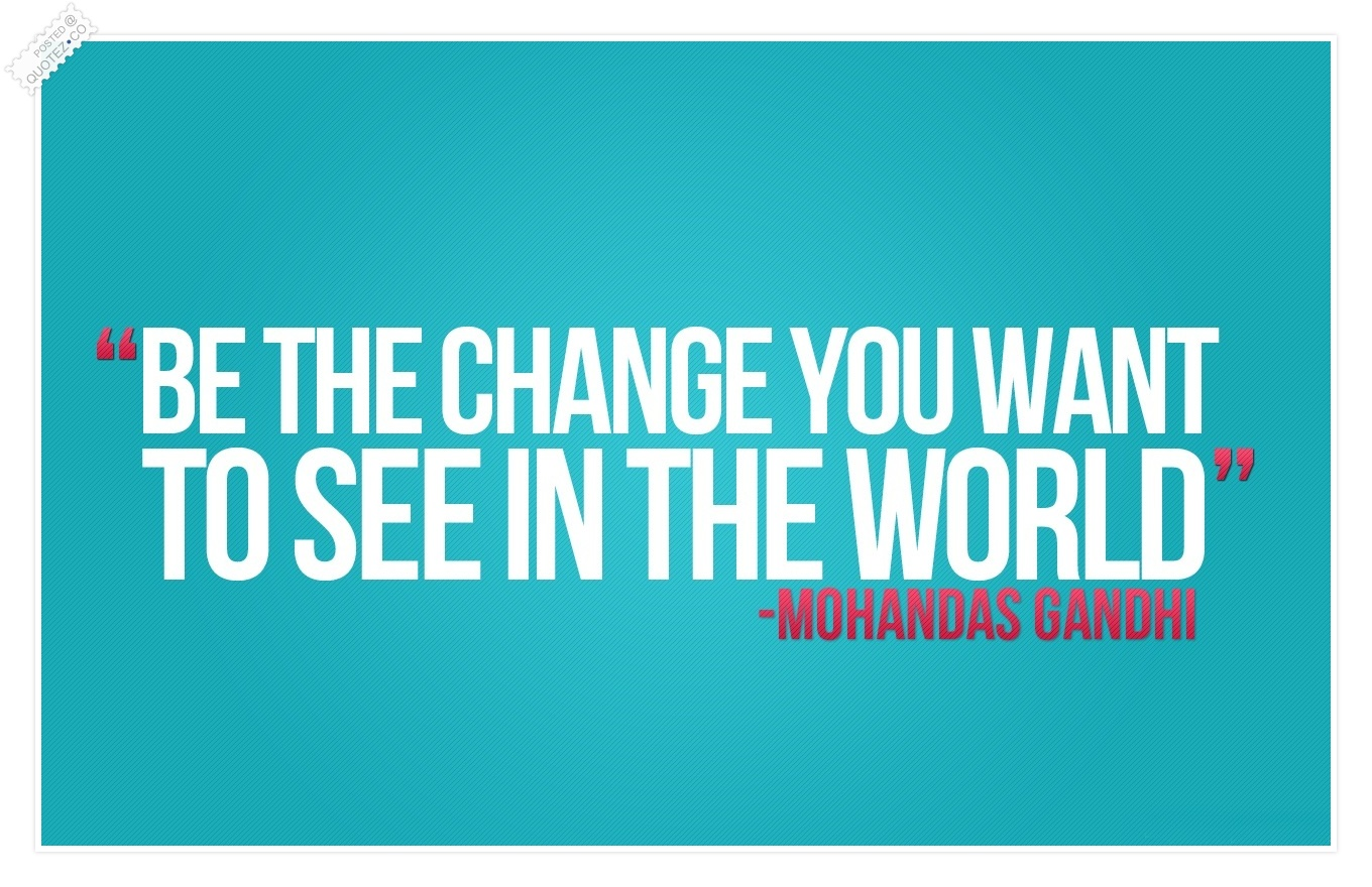 Change The World Quotes Be The Change You Want To See In The World Inspirational Quote
