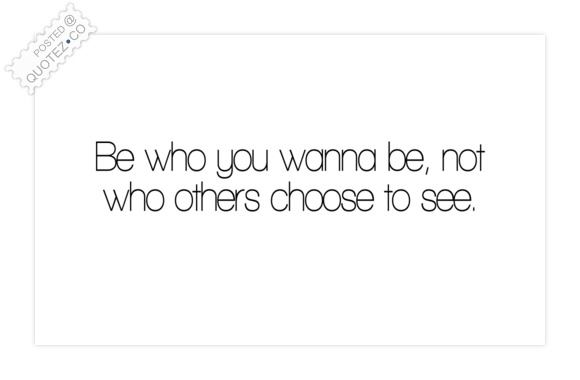 Be Who You Wanna Be Quote