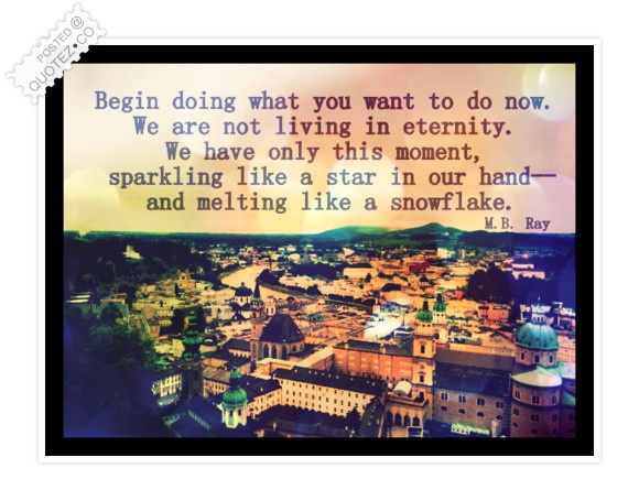 Begin Doing What You Want To Do Now Quote
