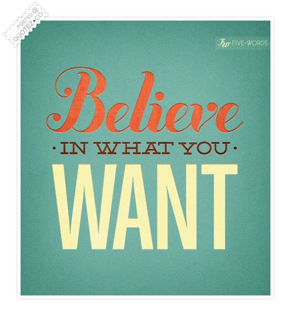 Believe In What You WANT Quote