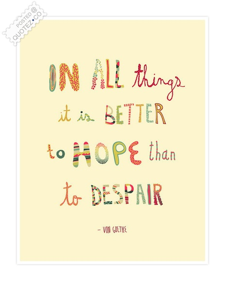 Better To Hope Than To Despair Quote