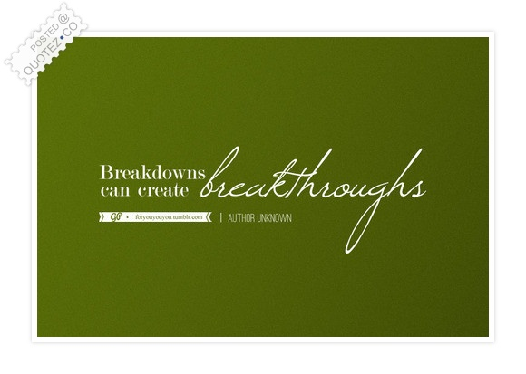 Breakdowns Can Create Breakthroughs Quote