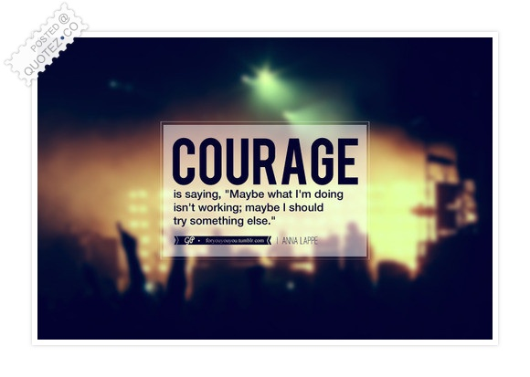 Courage Is Saying Quote