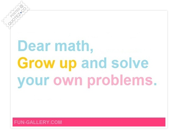 Dear Math Grow Up Quote
