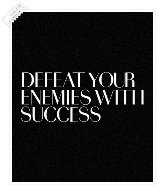 Defeat Your Enemies With Success Quote