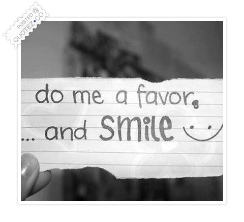 Do Me A Favor And Smile Quote