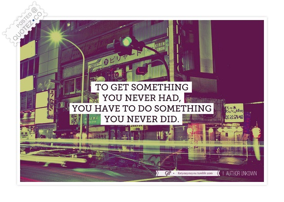 Do Something You Never Did Quote