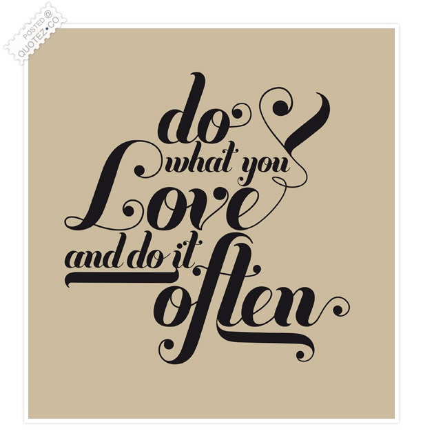 Do What You Love And Do It Often Love Quote QUOTEZ○CO Amazing Do What You Love Love What You Do Quote