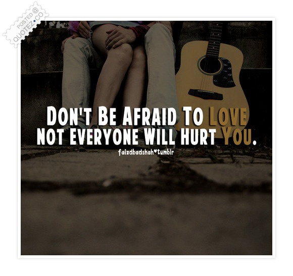 Don't Be Afraid To Love Quote