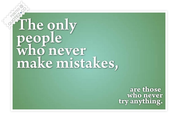 Don't Be Afraid To Make Mistakes Quote
