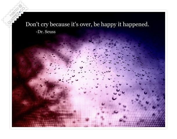 Don't Cry Because It's Over Be Happy It Happened Quote