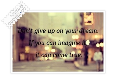 Don't Give Up On Your Dream Quote