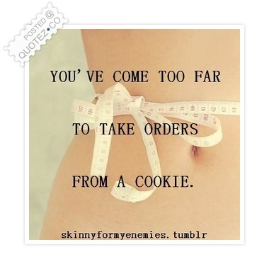Don't Take Orders From A Cookie Quote