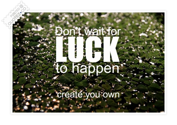 Don't Wait For Luck Quote