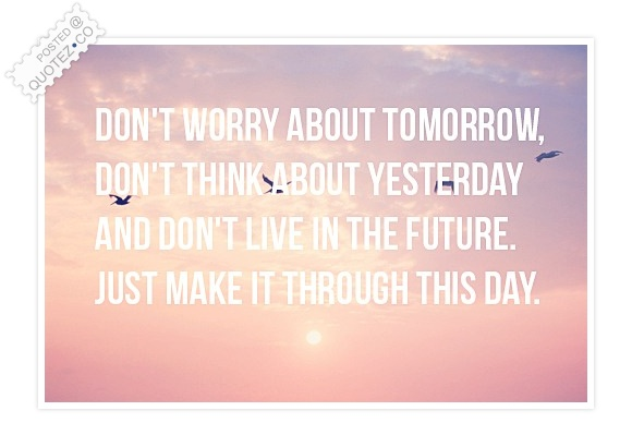 Don't Worry About Tomorrow Quote