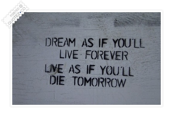 Dream As You'll Live Forever Quote