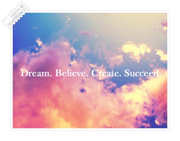 Dream Believe Create Succeed Quote