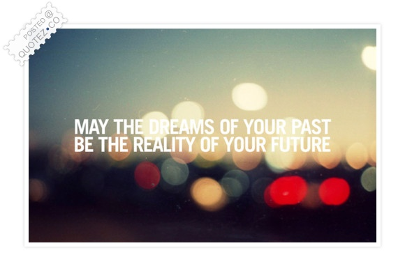 Dreams Of Your Past The Reality Of Your Future Quote