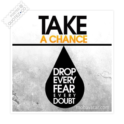Drop Every Fear Quote