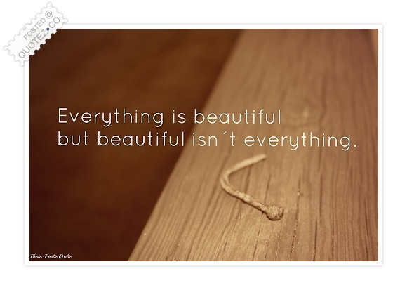 Everything Is Beautiful Quote