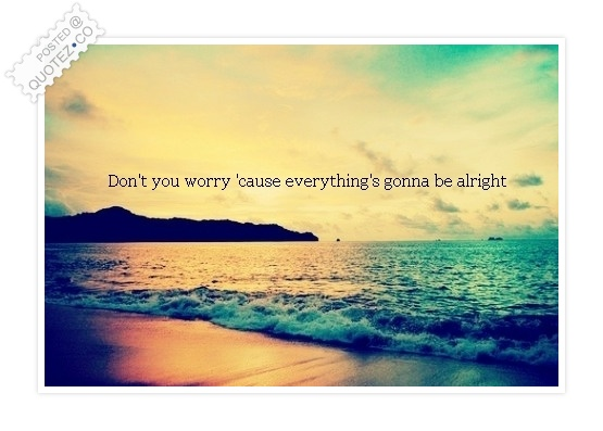 Everything's Gonna Be Alright Quote