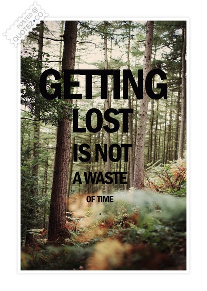 Getting Lost Is Not A Waste Of Time Quote