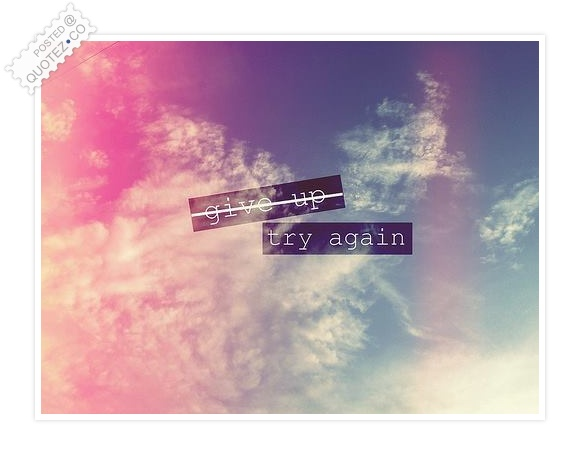 Give Up Try Again Quote