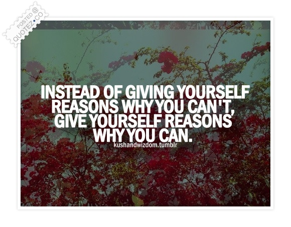 Give Yourself Reasons Why You Can Quote