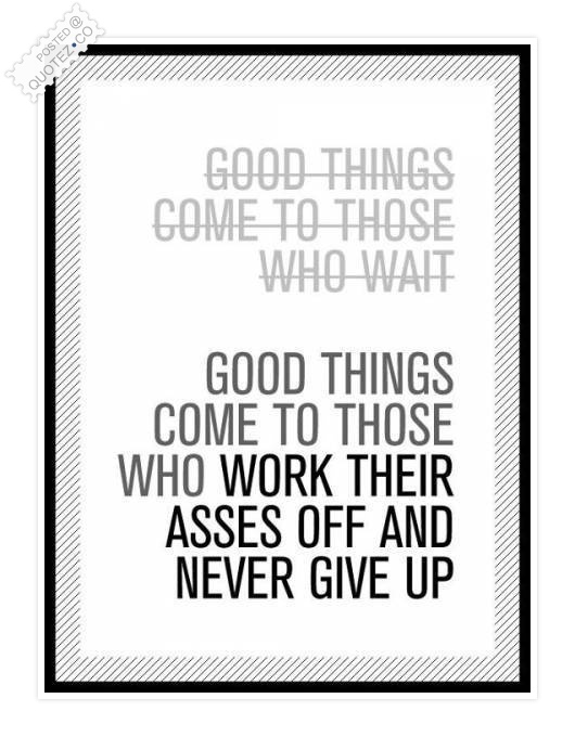 Good Things Come To Those Who Work Quote