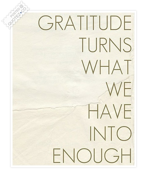 Gratitude Turns What We Have Into Enough Quote