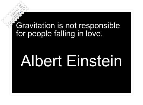 Gravitation Is Not Responsible For People Falling In Love Quote