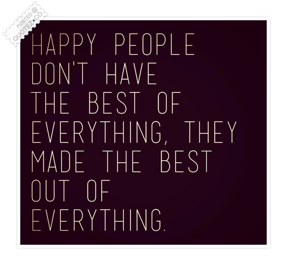 Happy People Made The Best Out Of Everything Quote
