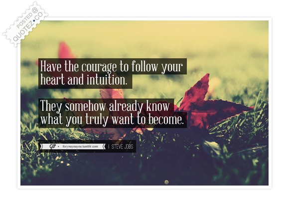 Have The Courage To Follow Your Heart Quote