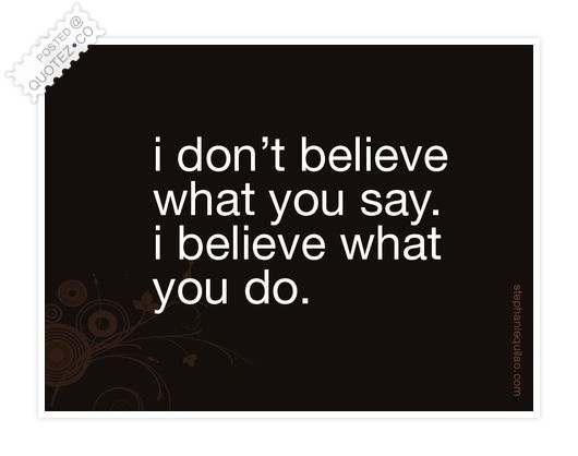 I Believe What You Do Quote