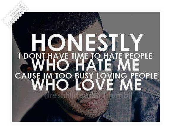I Don't Have Time To Hate People Who Hate Me Quote