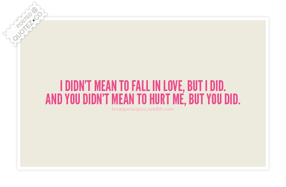 I Fall In Love And You Hurt Me Quote