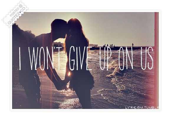I Won't Give Up On Us Quote
