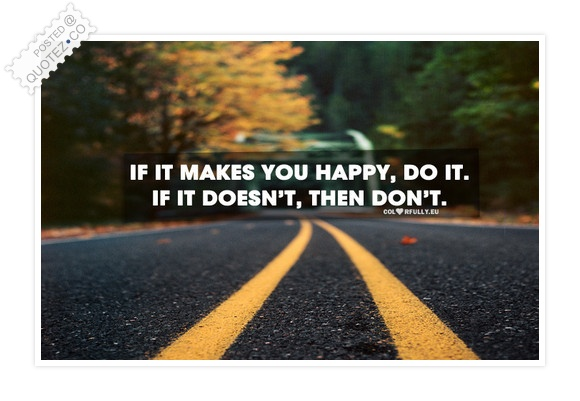 http://quotez.co/wp-content/uploads/media/if-it-makes-you-happy-do-it.jpg