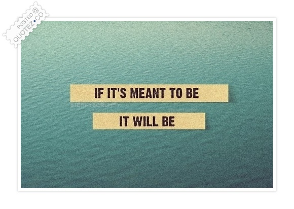 If It's Meant To Be It Will Be Quote