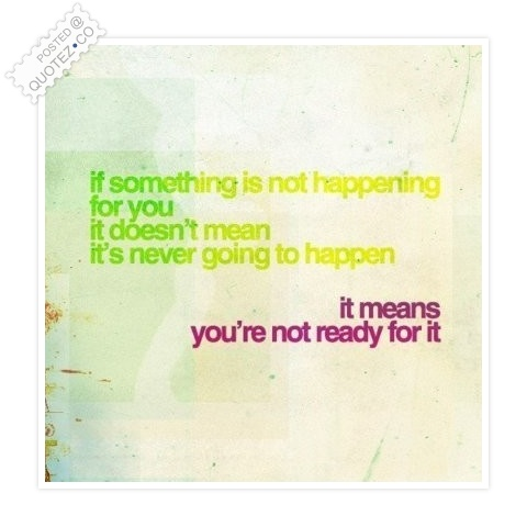 If Something Is Not Happening For You Quote
