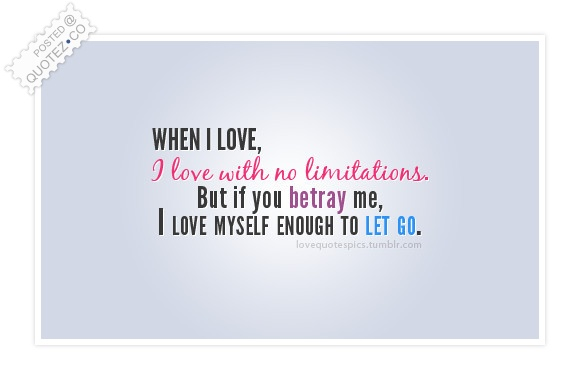 If You Betray Me I Love Myself Enough To Let Go Quote